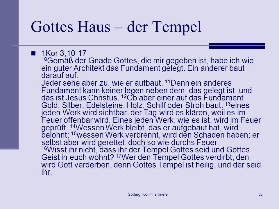 Söding, Korintherbriefe58 Gottes Haus – der Tempel 1Kor 3,10-17 10 Gemäß der Gnade Gottes, die mir gegeben ist, habe ich wie ein guter Architekt das F