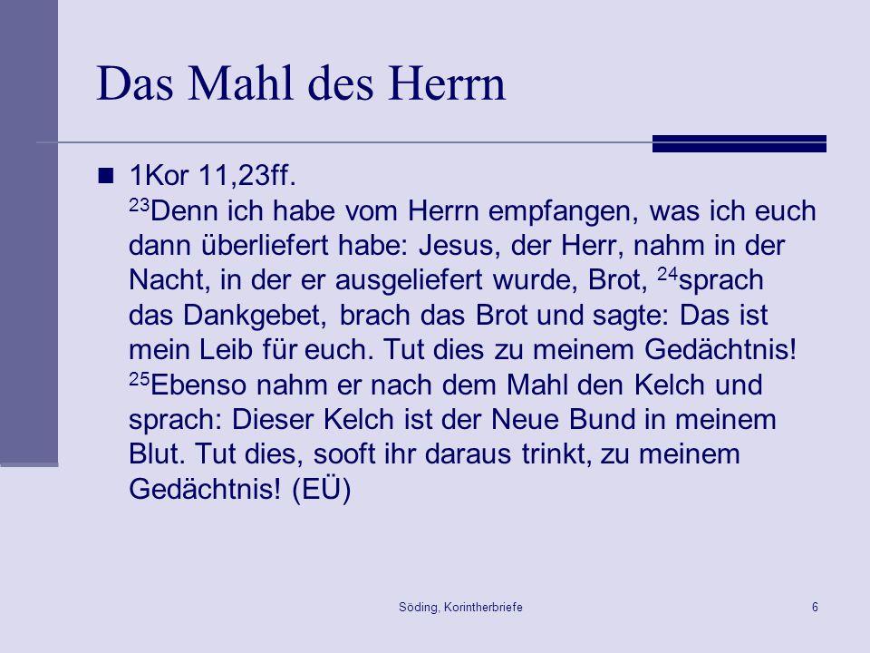 Söding, Korintherbriefe7 Das Glaubensbekenntnis 1Kor 15,1-5 1 Ich erinnere euch, Brüder, an das Evangelium, das ich euch verkündet habe.