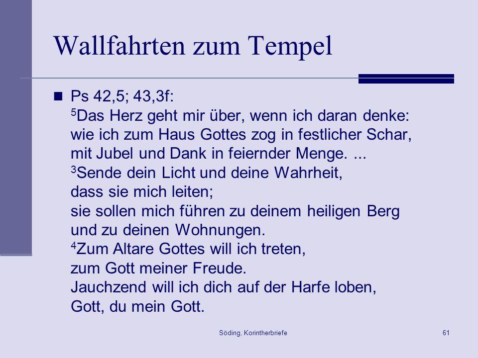Söding, Korintherbriefe61 Wallfahrten zum Tempel Ps 42,5; 43,3f: 5 Das Herz geht mir über, wenn ich daran denke: wie ich zum Haus Gottes zog in festli