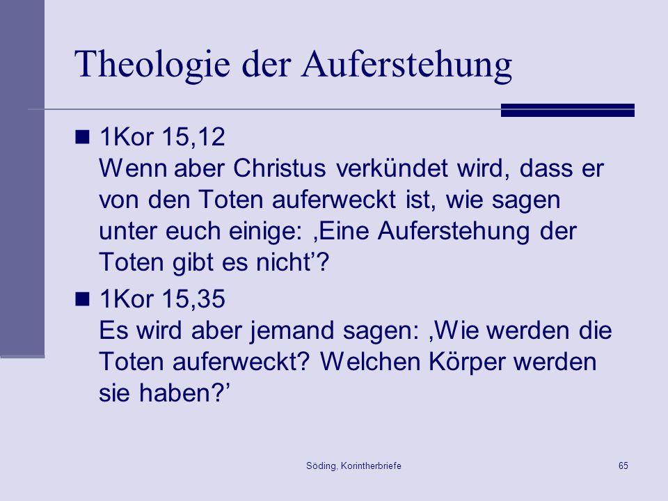 Söding, Korintherbriefe65 Theologie der Auferstehung 1Kor 15,12 Wenn aber Christus verkündet wird, dass er von den Toten auferweckt ist, wie sagen unt