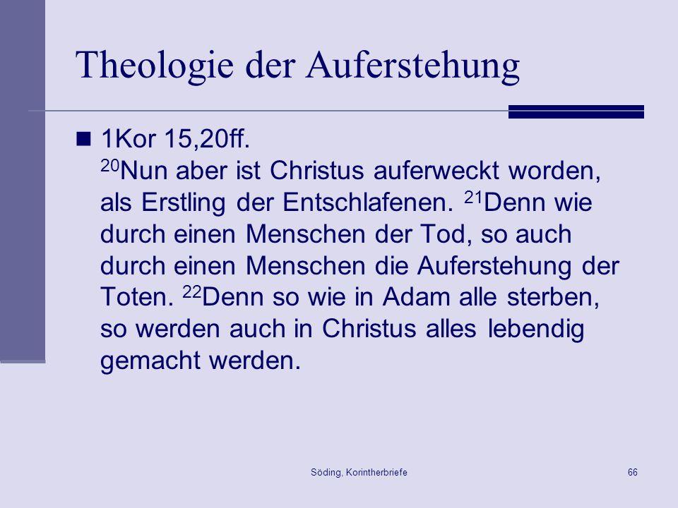 Söding, Korintherbriefe66 Theologie der Auferstehung 1Kor 15,20ff. 20 Nun aber ist Christus auferweckt worden, als Erstling der Entschlafenen. 21 Denn
