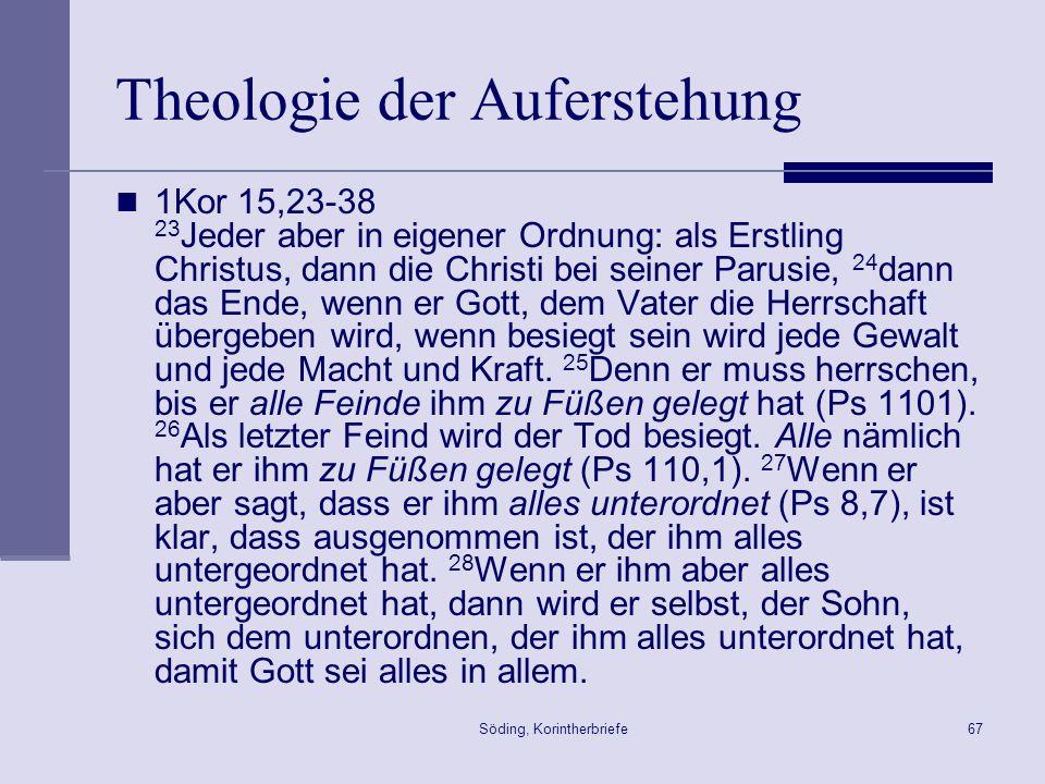 Söding, Korintherbriefe67 Theologie der Auferstehung 1Kor 15,23-38 23 Jeder aber in eigener Ordnung: als Erstling Christus, dann die Christi bei seine
