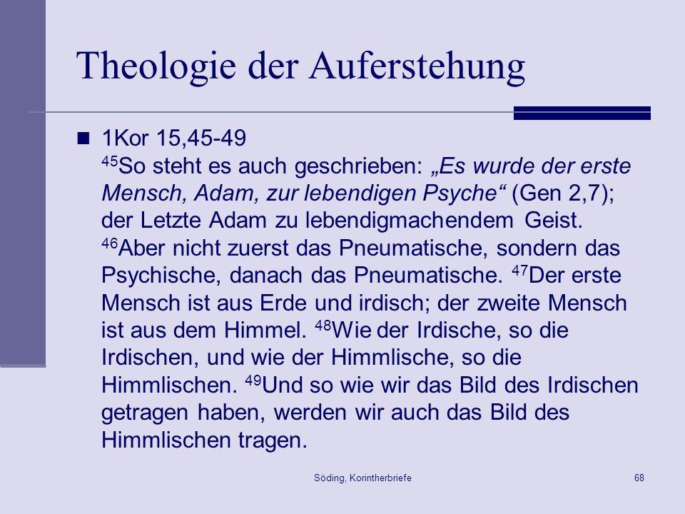 Söding, Korintherbriefe68 Theologie der Auferstehung 1Kor 15,45-49 45 So steht es auch geschrieben: Es wurde der erste Mensch, Adam, zur lebendigen Ps