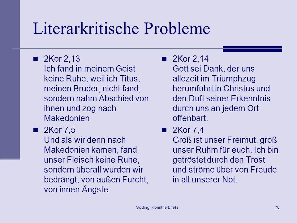 Söding, Korintherbriefe70 Literarkritische Probleme 2Kor 2,13 Ich fand in meinem Geist keine Ruhe, weil ich Titus, meinen Bruder, nicht fand, sondern