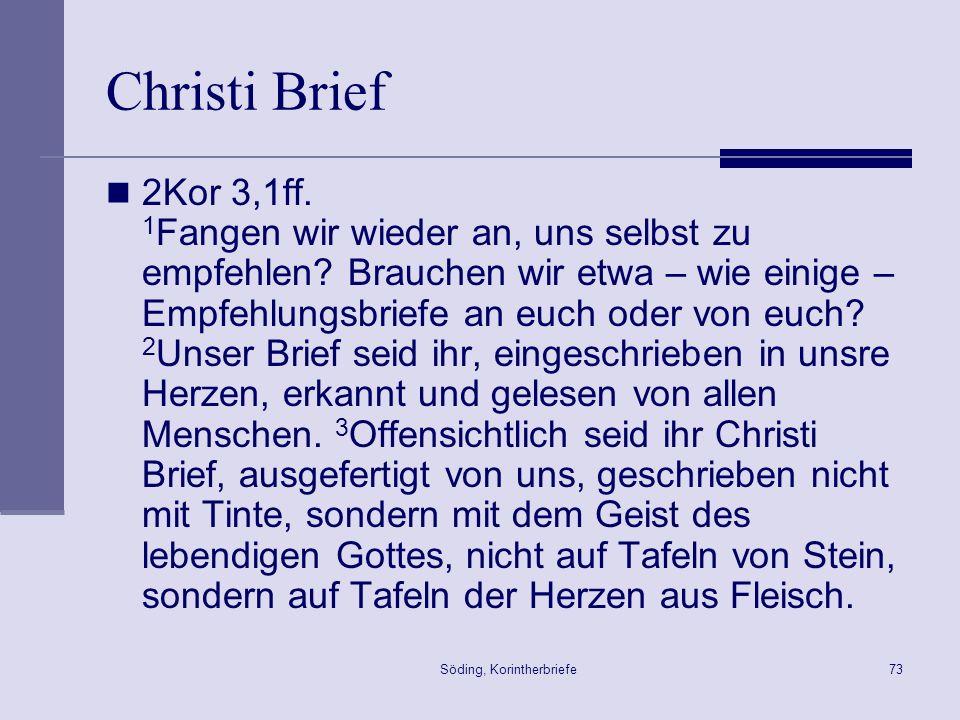 Söding, Korintherbriefe73 Christi Brief 2Kor 3,1ff. 1 Fangen wir wieder an, uns selbst zu empfehlen? Brauchen wir etwa – wie einige – Empfehlungsbrief