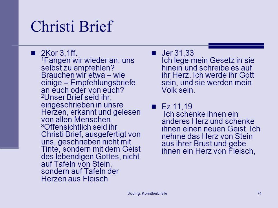 Söding, Korintherbriefe74 Christi Brief 2Kor 3,1ff. 1 Fangen wir wieder an, uns selbst zu empfehlen? Brauchen wir etwa – wie einige – Empfehlungsbrief