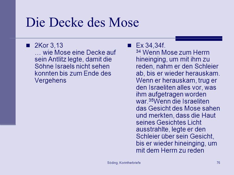 Söding, Korintherbriefe76 Die Decke des Mose 2Kor 3,13 … wie Mose eine Decke auf sein Antlitz legte, damit die Söhne Israels nicht sehen konnten bis z