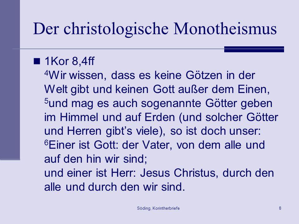 Söding, Korintherbriefe8 Der christologische Monotheismus 1Kor 8,4ff 4 Wir wissen, dass es keine Götzen in der Welt gibt und keinen Gott außer dem Ein