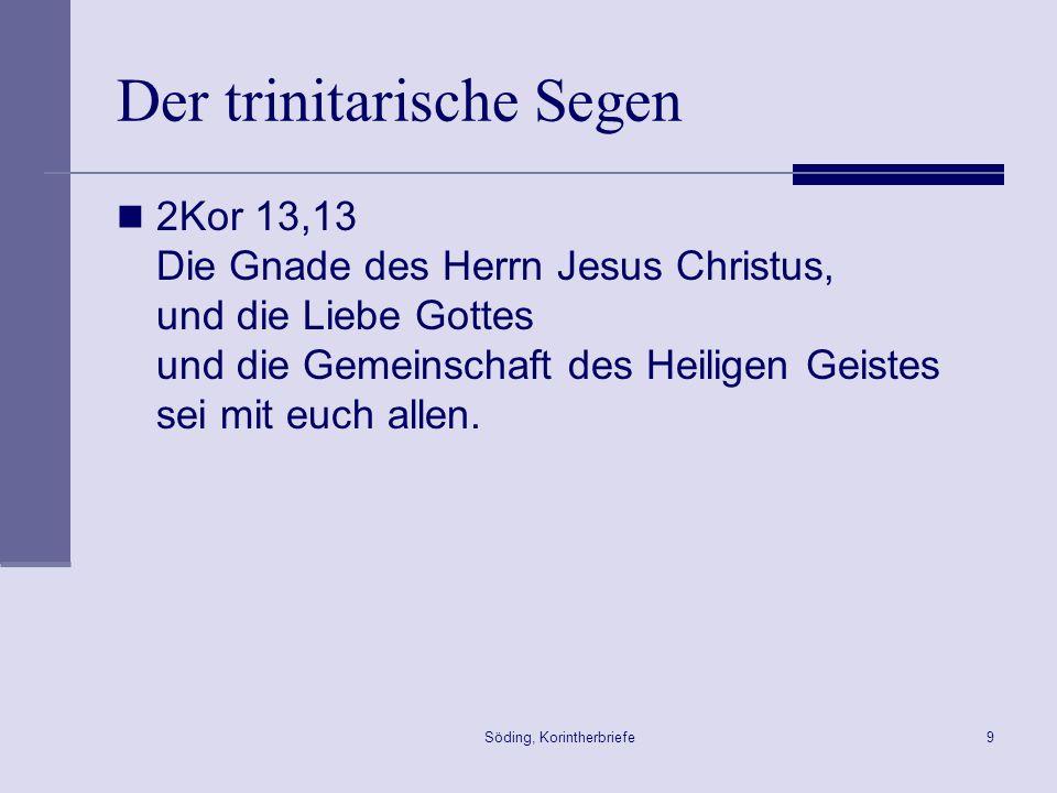 Söding, Korintherbriefe9 Der trinitarische Segen 2Kor 13,13 Die Gnade des Herrn Jesus Christus, und die Liebe Gottes und die Gemeinschaft des Heiligen