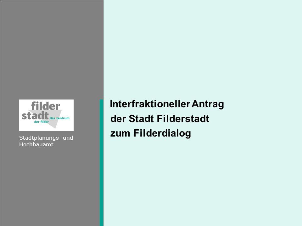 Stadt Filderstadt - Interfraktioneller Antrag zum Filderdialog Stadtplanungs- und Hochbauamt Filderstadt Bündelungstrasse Autobahn: Ein echter Bahnhof für die Filder, für die gesamte Region Stuttgart, für das ganze Land Baden-Württemberg und weit darüber hinaus.