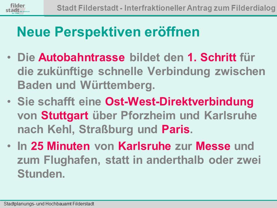 Stadt Filderstadt - Interfraktioneller Antrag zum Filderdialog Stadtplanungs- und Hochbauamt Filderstadt Neue Perspektiven eröffnen Die Autobahntrasse