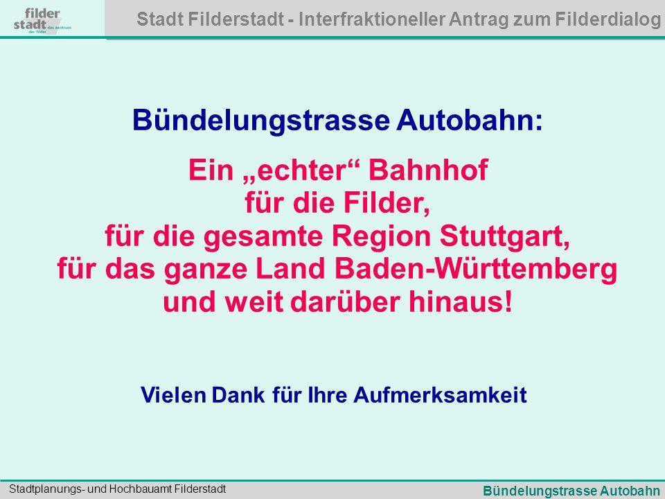 Stadt Filderstadt - Interfraktioneller Antrag zum Filderdialog Stadtplanungs- und Hochbauamt Filderstadt Bündelungstrasse Autobahn: Ein echter Bahnhof