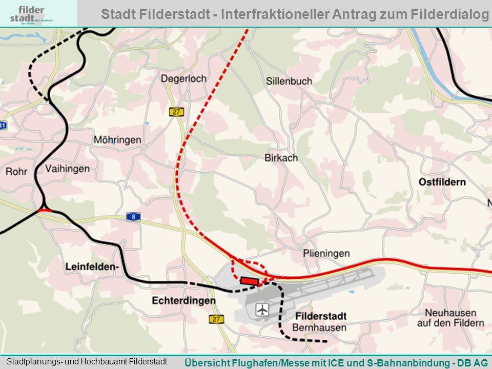 Stadt Filderstadt - Interfraktioneller Antrag zum Filderdialog Stadtplanungs- und Hochbauamt Filderstadt Übersicht Flughafen/Messe mit ICE und S-Bahnanbindung - DB AG