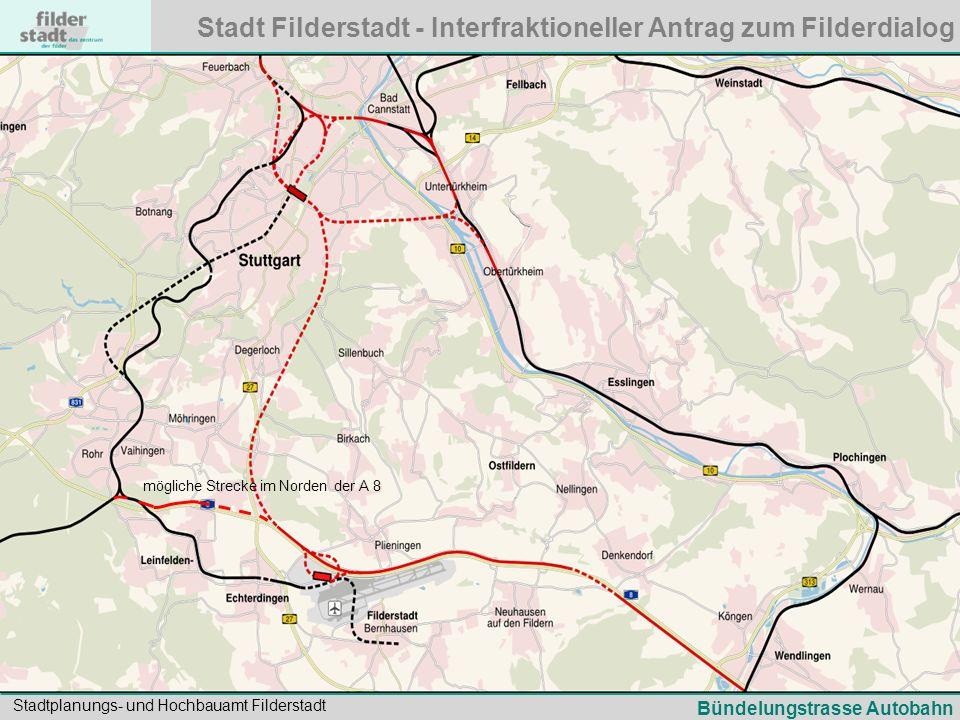 Stadt Filderstadt - Interfraktioneller Antrag zum Filderdialog Stadtplanungs- und Hochbauamt Filderstadt mögliche Strecke im Norden der A 8 Bündelungstrasse Autobahn