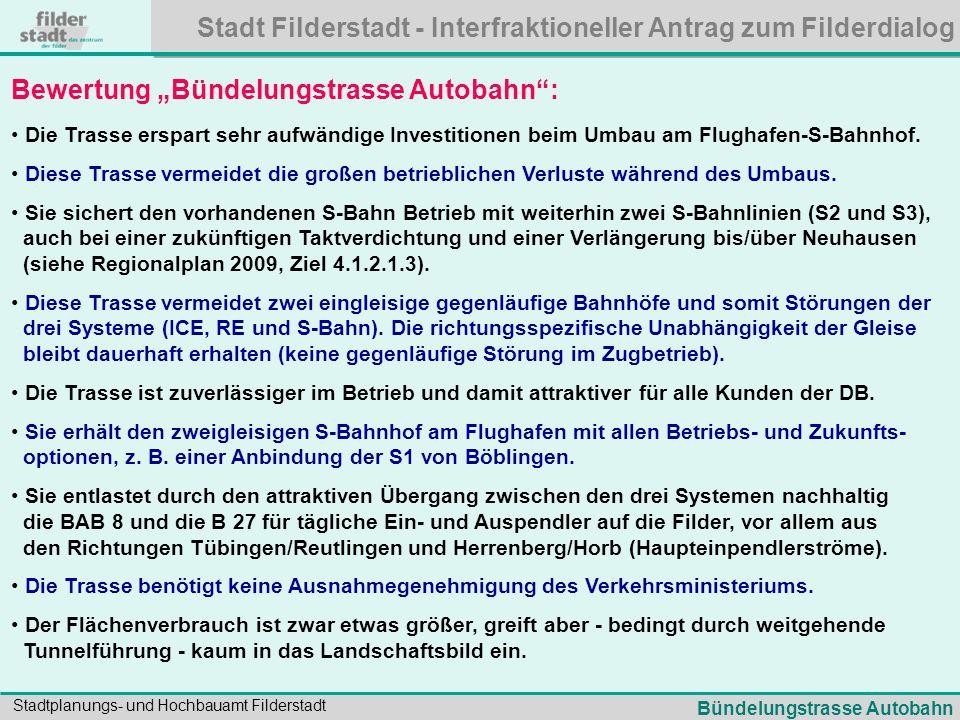 Stadt Filderstadt - Interfraktioneller Antrag zum Filderdialog Stadtplanungs- und Hochbauamt Filderstadt Zukunftschancen der Bündelungstrasse Autobahn : Die Trasse kann in Bauabschnitten realisiert werden, die ohne schwierige Eingriffe in bestehende Bahnanlagen erfolgen können.