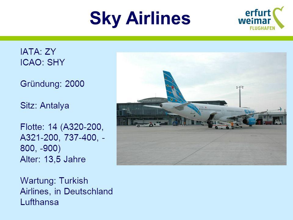 Sky Airlines IATA: ZY ICAO: SHY Gründung: 2000 Sitz: Antalya Flotte: 14 (A320-200, A321-200, 737-400, - 800, -900) Alter: 13,5 Jahre Wartung: Turkish Airlines, in Deutschland Lufthansa