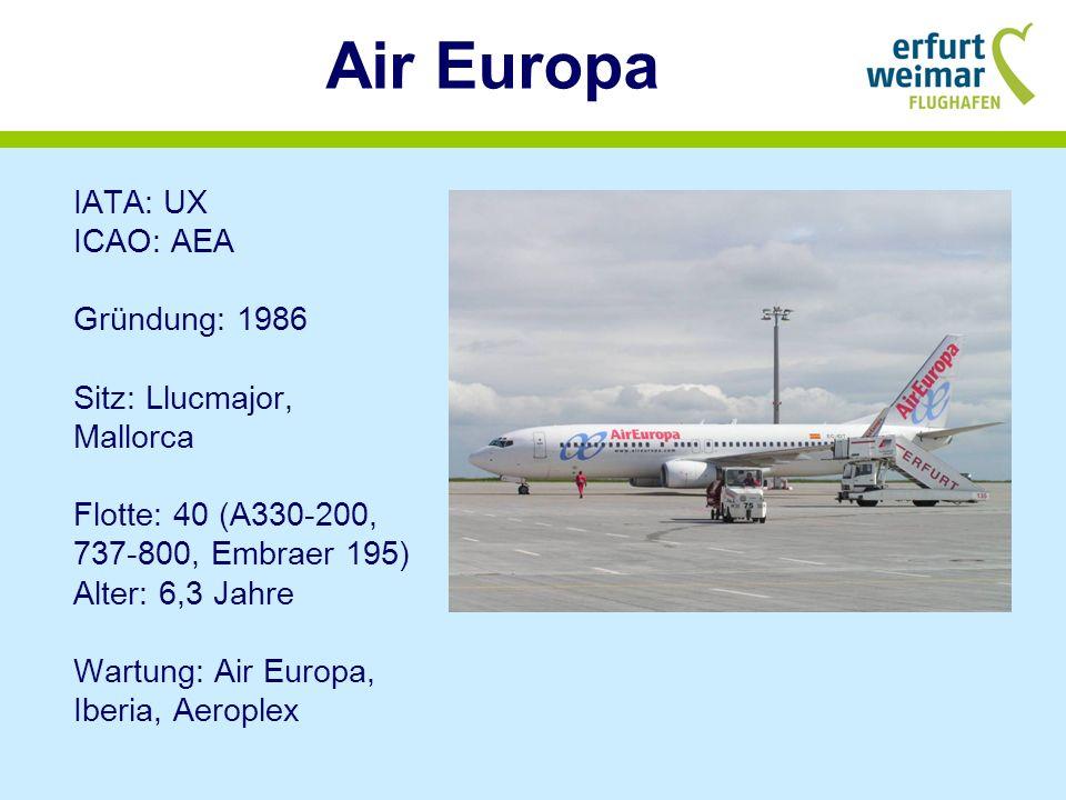 Air Europa IATA: UX ICAO: AEA Gründung: 1986 Sitz: Llucmajor, Mallorca Flotte: 40 (A330-200, 737-800, Embraer 195) Alter: 6,3 Jahre Wartung: Air Europa, Iberia, Aeroplex