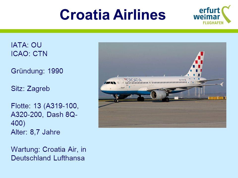 Croatia Airlines IATA: OU ICAO: CTN Gründung: 1990 Sitz: Zagreb Flotte: 13 (A319-100, A320-200, Dash 8Q- 400) Alter: 8,7 Jahre Wartung: Croatia Air, in Deutschland Lufthansa