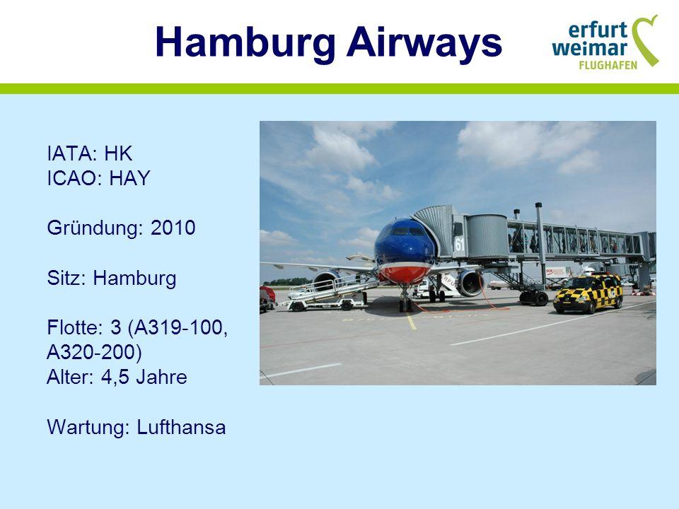 Hamburg Airways IATA: HK ICAO: HAY Gründung: 2010 Sitz: Hamburg Flotte: 3 (A319-100, A320-200) Alter: 4,5 Jahre Wartung: Lufthansa