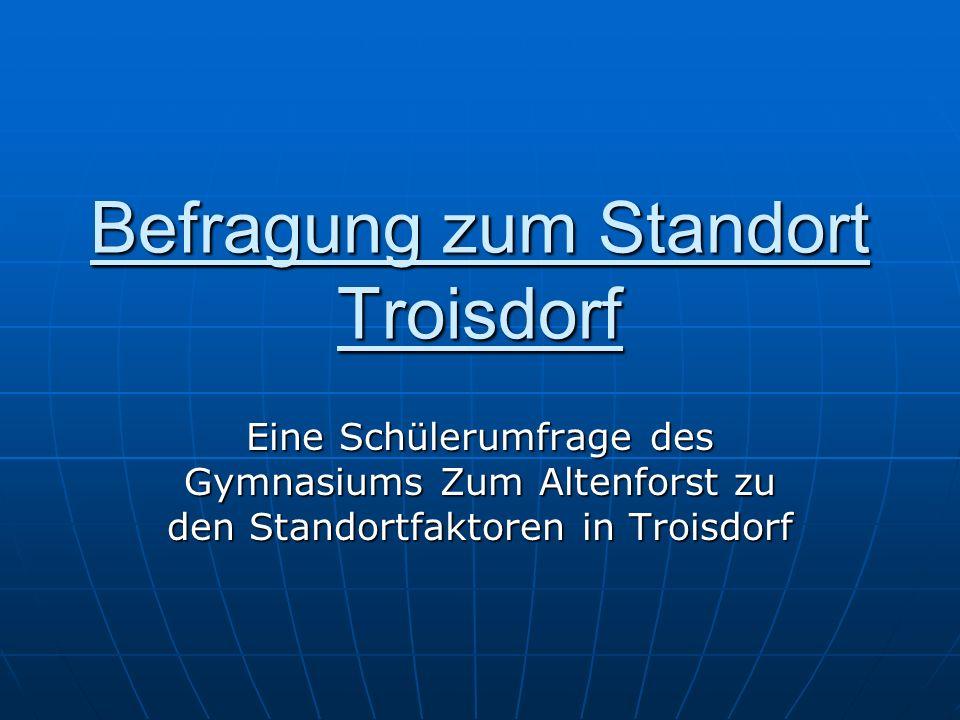 Befragung zum Standort Troisdorf Eine Schülerumfrage des Gymnasiums Zum Altenforst zu den Standortfaktoren in Troisdorf