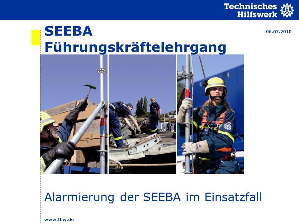 www.thw.de SEEBA Führungskräftelehrgang Alarmierung der SEEBA im Einsatzfall 06.07.2010
