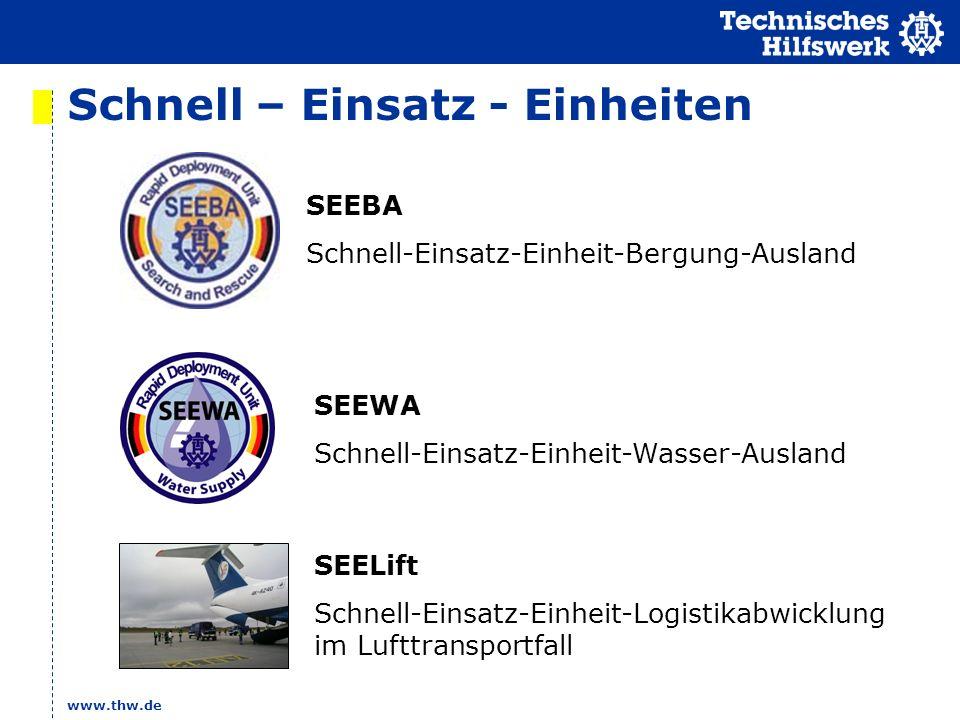 www.thw.de Schnell – Einsatz - Einheiten SEEBA Schnell-Einsatz-Einheit-Bergung-Ausland SEELift Schnell-Einsatz-Einheit-Logistikabwicklung im Lufttransportfall SEEWA Schnell-Einsatz-Einheit-Wasser-Ausland