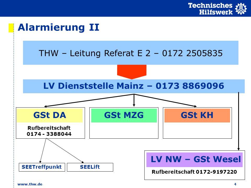 www.thw.de 4 Alarmierung II LV Dienststelle Mainz – 0173 8869096 GSt DA GSt KHGSt MZG THW – Leitung Referat E 2 – 0172 2505835 LV NW – GSt Wesel Rufbereitschaft 0172-9197220 Rufbereitschaft 0174 - 3388044 SEELiftSEETreffpunkt