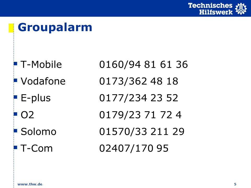 www.thw.de 5 Groupalarm T-Mobile0160/94 81 61 36 Vodafone0173/362 48 18 E-plus0177/234 23 52 O20179/23 71 72 4 Solomo01570/33 211 29 T-Com02407/170 95