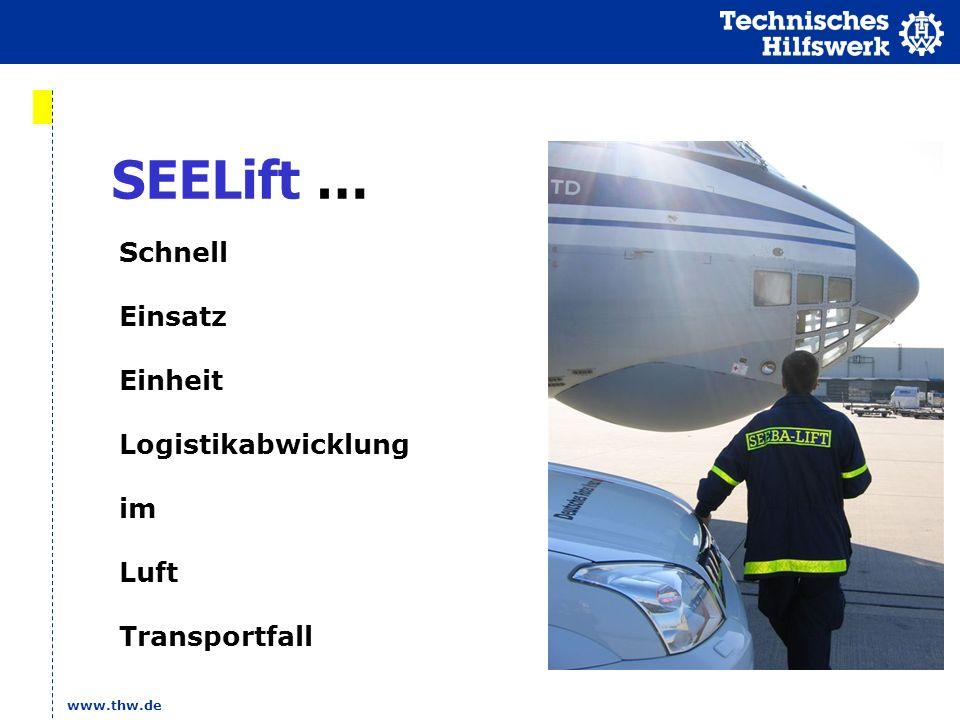 www.thw.de SEELift … Schnell Einsatz Einheit Logistikabwicklung im Luft Transportfall