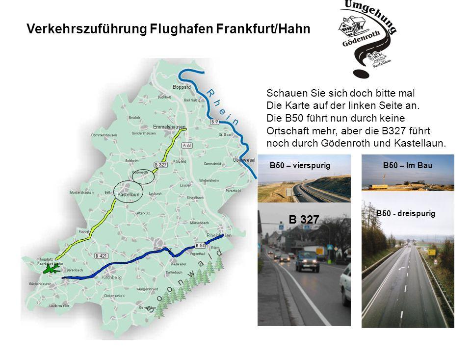 Schauen Sie sich doch bitte mal Die Karte auf der linken Seite an. Die B50 führt nun durch keine Ortschaft mehr, aber die B327 führt noch durch Gödenr