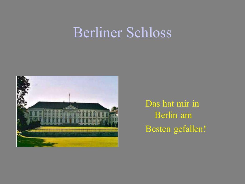 Berliner Schloss Das hat mir in Berlin am Besten gefallen!