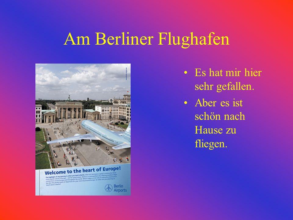 Am Berliner Flughafen Es hat mir hier sehr gefallen. Aber es ist schön nach Hause zu fliegen.