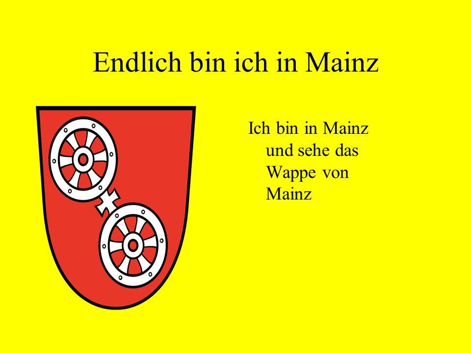 Endlich bin ich in Mainz Ich bin in Mainz und sehe das Wappe von Mainz
