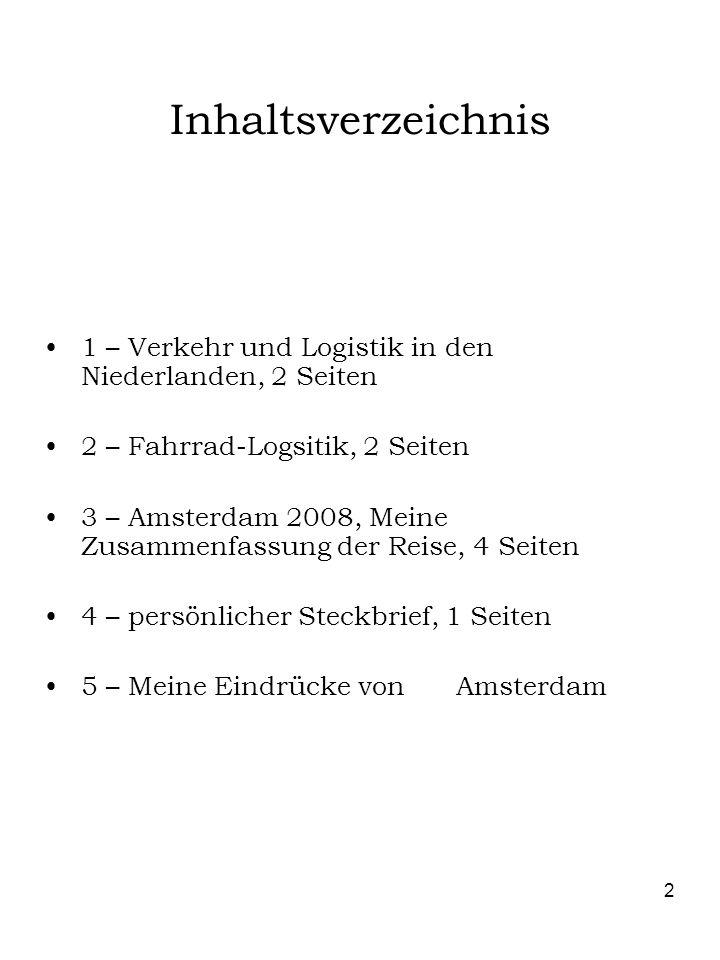 2 Inhaltsverzeichnis 1 – Verkehr und Logistik in den Niederlanden, 2 Seiten 2 – Fahrrad-Logsitik, 2 Seiten 3 – Amsterdam 2008, Meine Zusammenfassung d