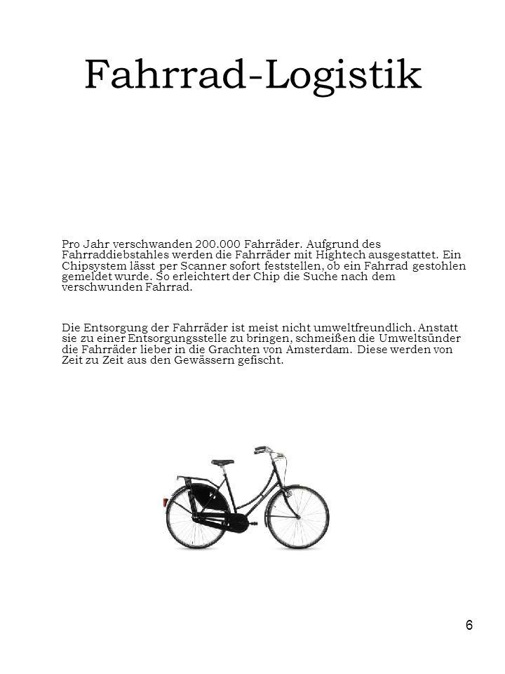 6 Fahrrad-Logistik Pro Jahr verschwanden 200.000 Fahrräder. Aufgrund des Fahrraddiebstahles werden die Fahrräder mit Hightech ausgestattet. Ein Chipsy