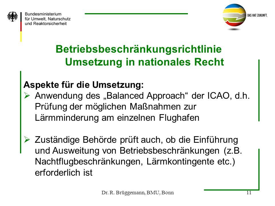 Dr. R. Brüggemann, BMU, Bonn11 Betriebsbeschränkungsrichtlinie Umsetzung in nationales Recht Aspekte für die Umsetzung: Anwendung des Balanced Approac