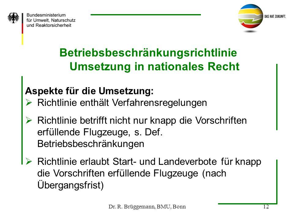Dr. R. Brüggemann, BMU, Bonn12 Betriebsbeschränkungsrichtlinie Umsetzung in nationales Recht Aspekte für die Umsetzung: Richtlinie enthält Verfahrensr