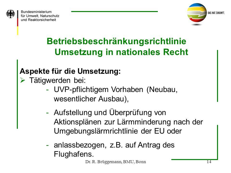 Dr. R. Brüggemann, BMU, Bonn14 Betriebsbeschränkungsrichtlinie Umsetzung in nationales Recht Aspekte für die Umsetzung: Tätigwerden bei: -UVP-pflichti