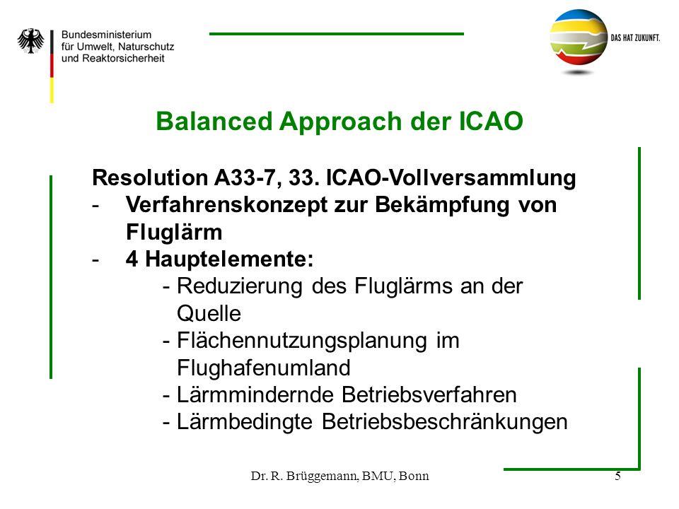 Dr. R. Brüggemann, BMU, Bonn5 Balanced Approach der ICAO Resolution A33-7, 33. ICAO-Vollversammlung -Verfahrenskonzept zur Bekämpfung von Fluglärm -4