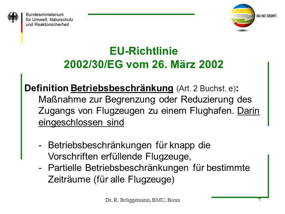 Dr. R. Brüggemann, BMU, Bonn7 EU-Richtlinie 2002/30/EG vom 26. März 2002 Definition Betriebsbeschränkung (Art. 2 Buchst. e) : Maßnahme zur Begrenzung