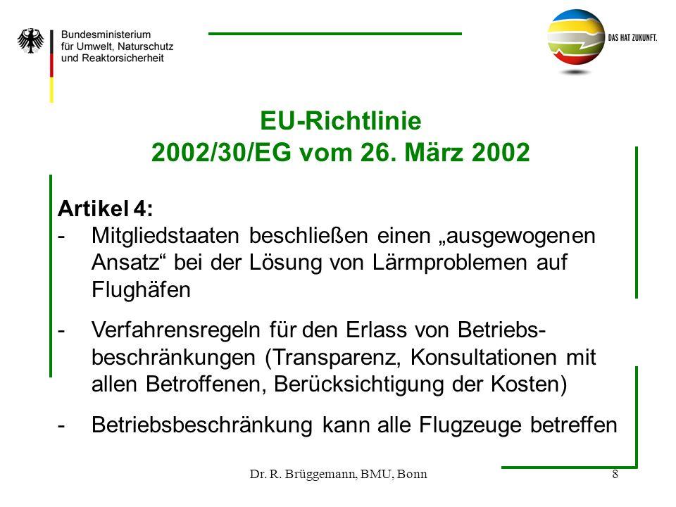 Dr. R. Brüggemann, BMU, Bonn8 EU-Richtlinie 2002/30/EG vom 26. März 2002 Artikel 4: -Mitgliedstaaten beschließen einen ausgewogenen Ansatz bei der Lös