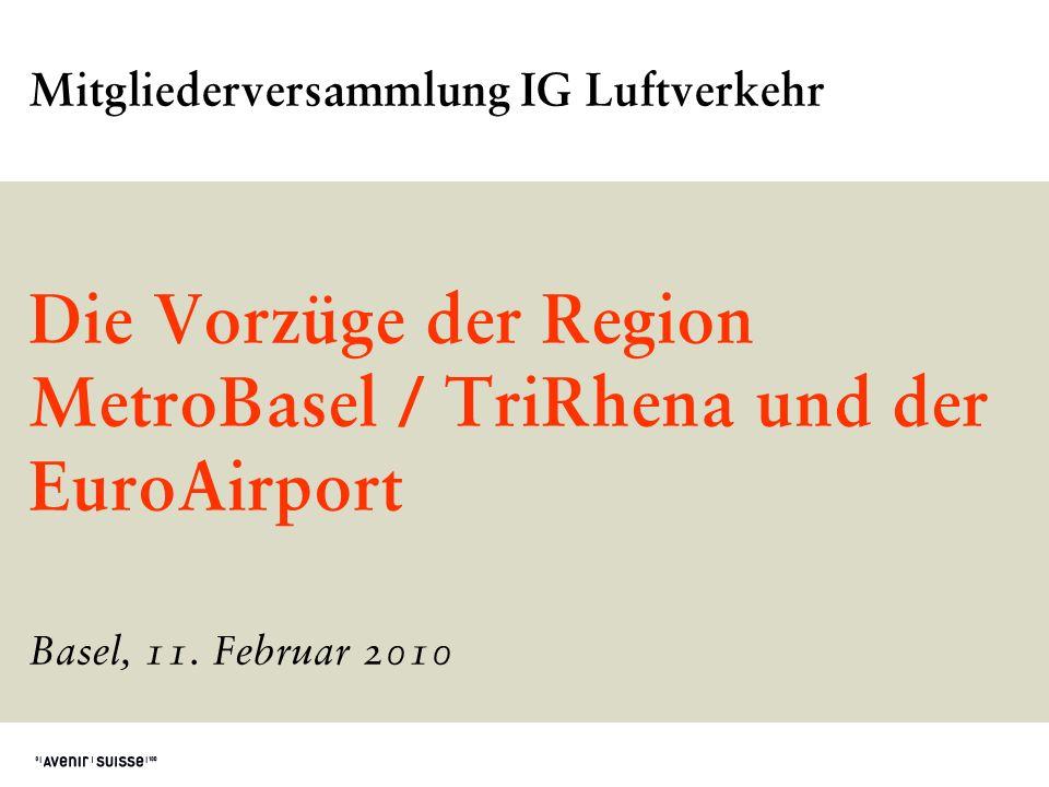 Mitgliederversammlung IG Luftverkehr Die Vorzüge der Region MetroBasel / TriRhena und der EuroAirport Basel, 11. Februar 2010