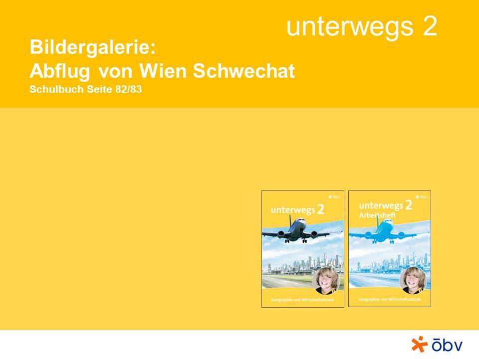 unterwegs 2 Bildergalerie: Abflug von Wien Schwechat Schulbuch Seite 82/83