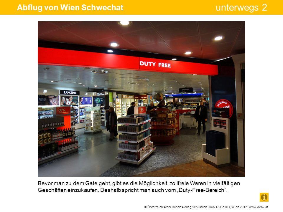 © Österreichischer Bundesverlag Schulbuch GmbH & Co KG, Wien 2012 | www.oebv.at unterwegs 2 Abflug von Wien Schwechat Bevor man zu dem Gate geht, gibt