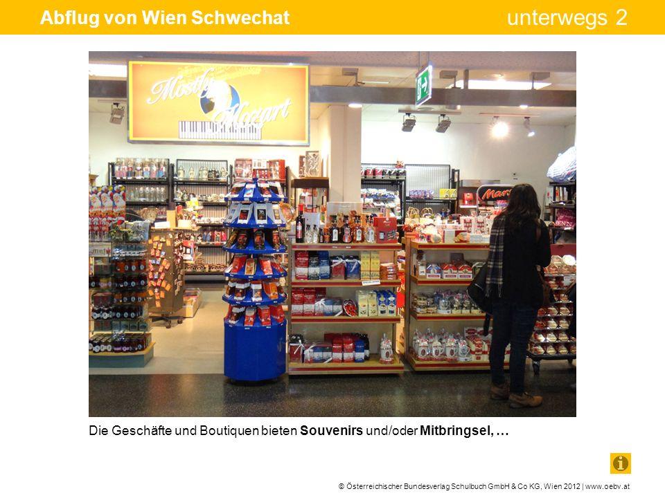 © Österreichischer Bundesverlag Schulbuch GmbH & Co KG, Wien 2012 | www.oebv.at unterwegs 2 Abflug von Wien Schwechat Die Geschäfte und Boutiquen biet