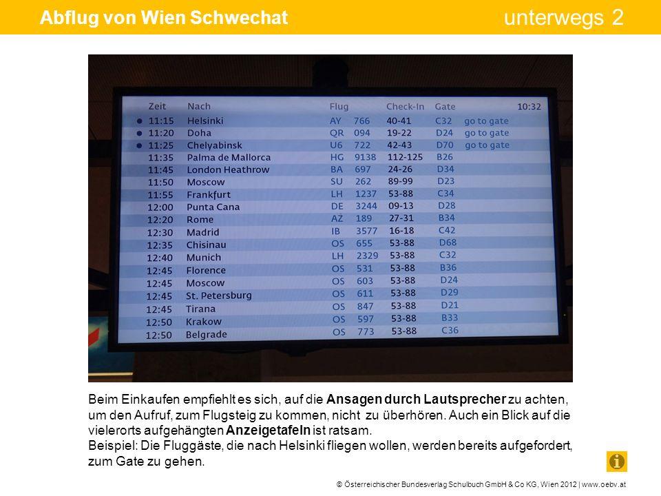 © Österreichischer Bundesverlag Schulbuch GmbH & Co KG, Wien 2012 | www.oebv.at unterwegs 2 Abflug von Wien Schwechat Beim Einkaufen empfiehlt es sich