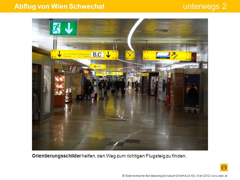 © Österreichischer Bundesverlag Schulbuch GmbH & Co KG, Wien 2012 | www.oebv.at unterwegs 2 Abflug von Wien Schwechat Orientierungsschilder helfen, de