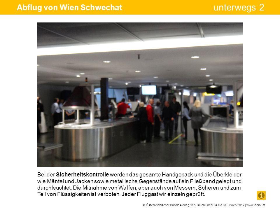 © Österreichischer Bundesverlag Schulbuch GmbH & Co KG, Wien 2012 | www.oebv.at unterwegs 2 Abflug von Wien Schwechat Bei der Sicherheitskontrolle wer