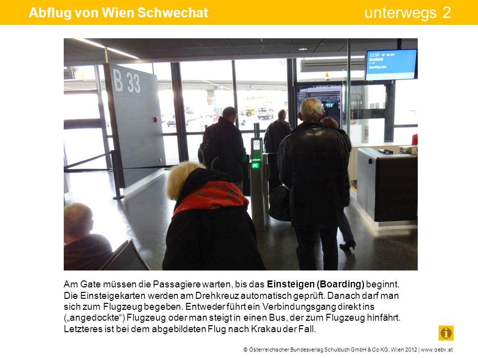 © Österreichischer Bundesverlag Schulbuch GmbH & Co KG, Wien 2012 | www.oebv.at unterwegs 2 Abflug von Wien Schwechat Am Gate müssen die Passagiere wa