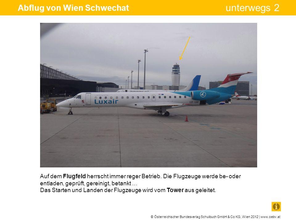© Österreichischer Bundesverlag Schulbuch GmbH & Co KG, Wien 2012 | www.oebv.at unterwegs 2 Abflug von Wien Schwechat Auf dem Flugfeld herrscht immer